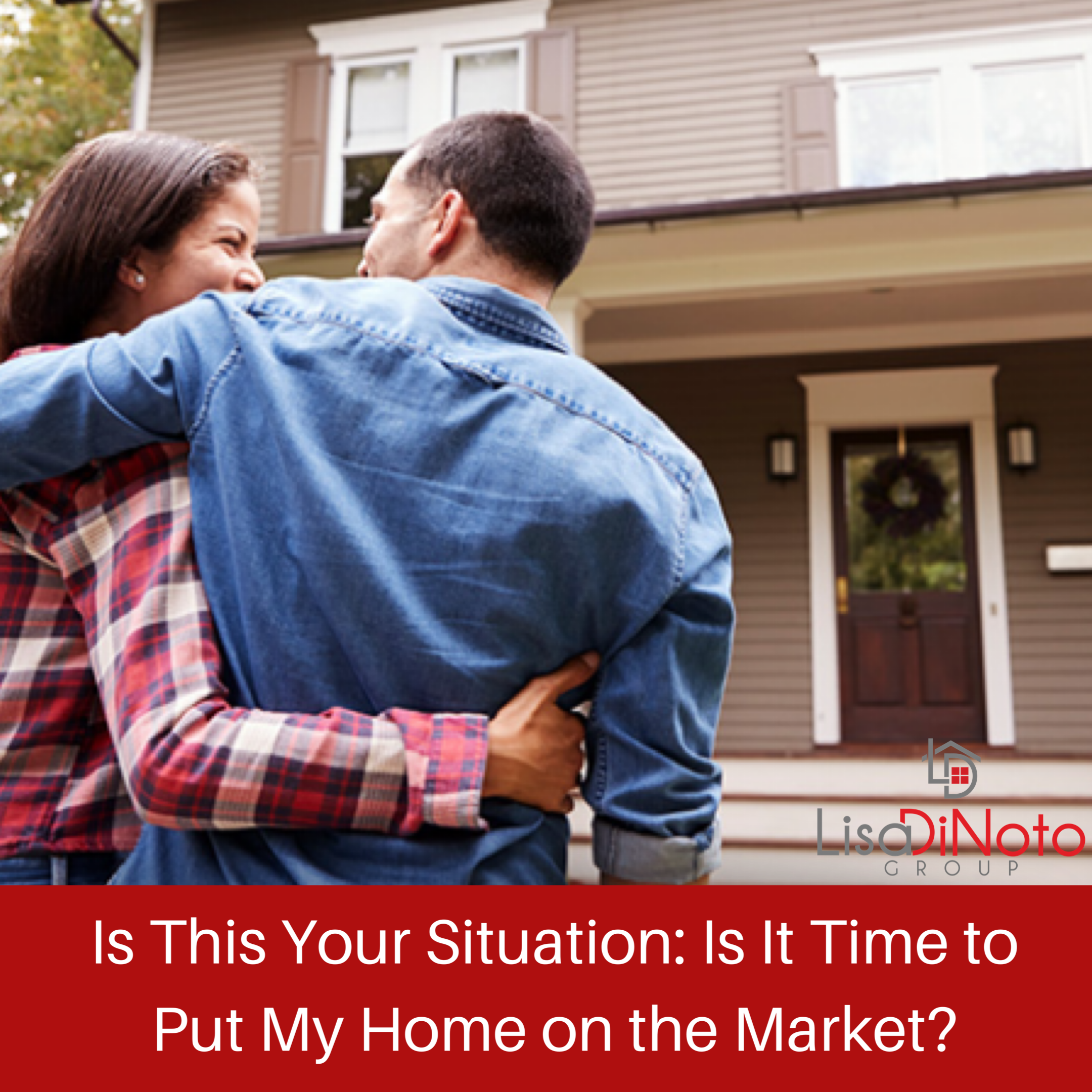 Is This Your Situation: Is It Time to Put My Home on the Market?