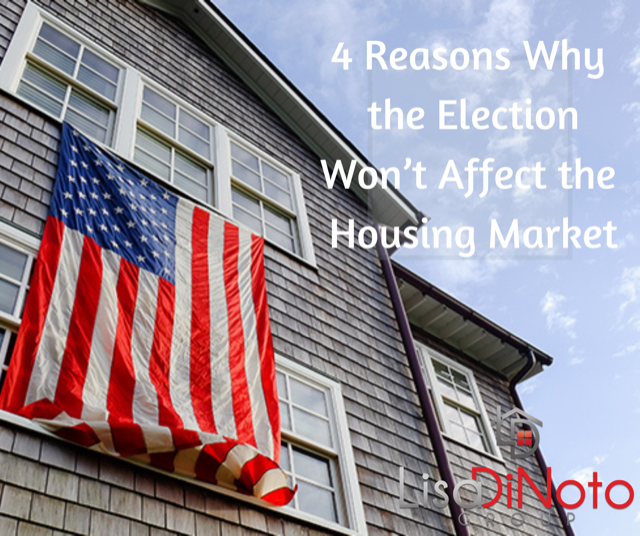 4 Reasons Why the Election Won't Affect the Housing Market